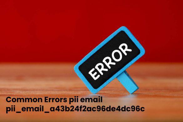 Common Errors pii_email_a43b24f2ac96de4dc96c