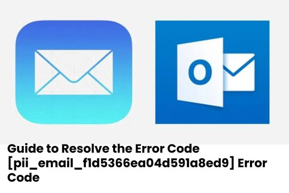 Guide to Resolve the Error Code [pii_email_f1d5366ea04d591a8ed9] Error Code