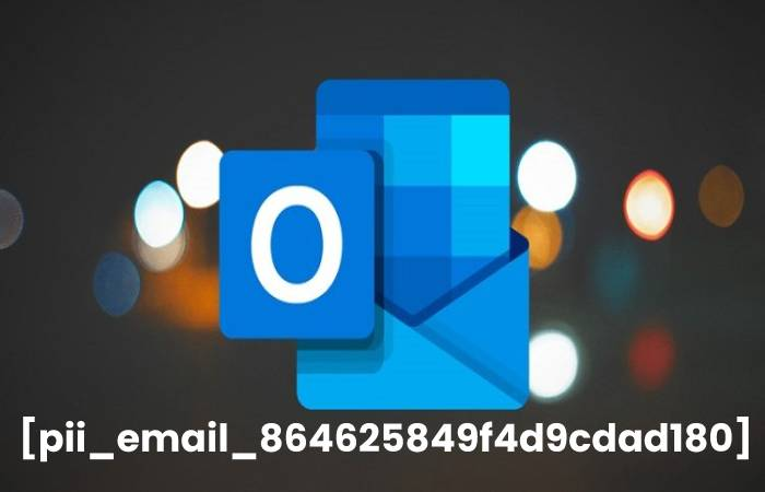 How To Solve [Pii_email_864625849f4d9cdad180] Error_