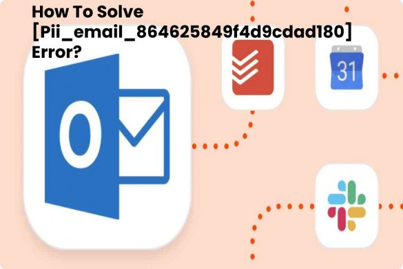 How To Solve [Pii_email_864625849f4d9cdad180] Error?