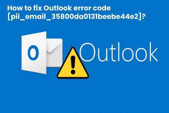 How to fix Outlook error code [pii_email_35800da0131beebe44e2]_