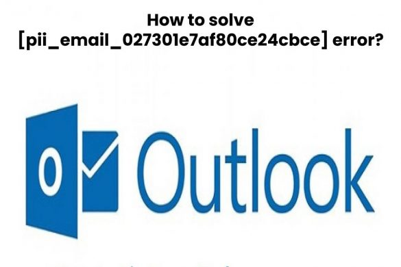 How to solve [pii_email_027301e7af80ce24cbce] error_