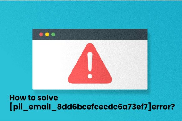 How to solve [pii_email_8dd6bcefcecdc6a73ef7]error_