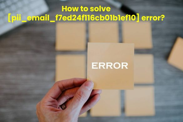 How to solve pii_email_f7ed24f116cb01b1ef10 error?