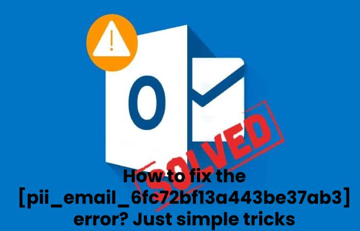[Pii_email_6fc72bf13a443be37ab3] Error 100% Fixed_ Easy Tips