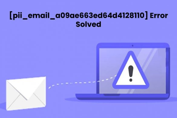 [pii_email_a09ae663ed64d4128110] Error Solved