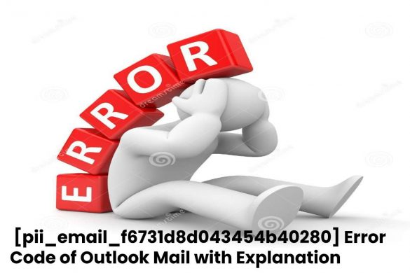 [pii_email_f6731d8d043454b40280] Error Code of Outlook Mail with Explanation